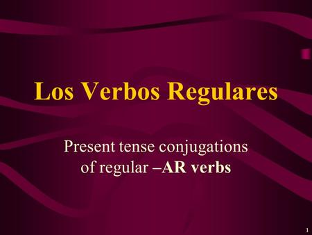 Present tense conjugations of regular –AR verbs