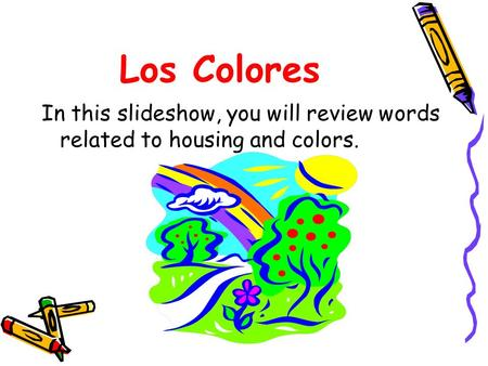 Los Colores In this slideshow, you will review words related to housing and colors.