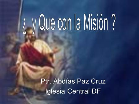 Ptr. Abdías Paz Cruz Iglesia Central DF