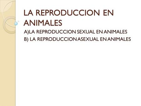 LA REPRODUCCION EN ANIMALES