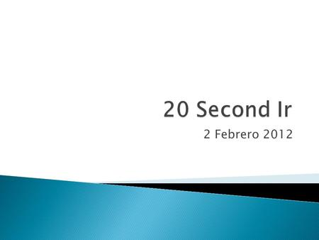 2 Febrero 2012. 1. Write down the sentence beginning with the word on the ppt. 2. You will be working from 20 seconds down to 1 second. 3. The subject.