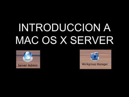 INTRODUCCION A MAC OS X SERVER