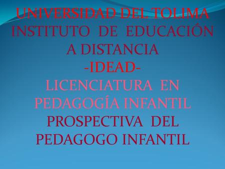 UNIVERSIDAD DEL TOLIMA INSTITUTO DE EDUCACIÓN A DISTANCIA IDEAD-