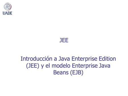 JEE Introducción a Java Enterprise Edition (JEE) y el modelo Enterprise Java Beans (EJB)