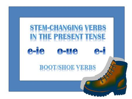 STEM-CHANGING VERBS IN THE PRESENT TENSE