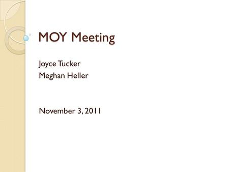 MOY Meeting Joyce Tucker Meghan Heller November 3, 2011.