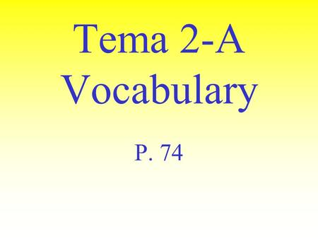 Tema 2-A Vocabulary P. 74 acostarse to go to bed.