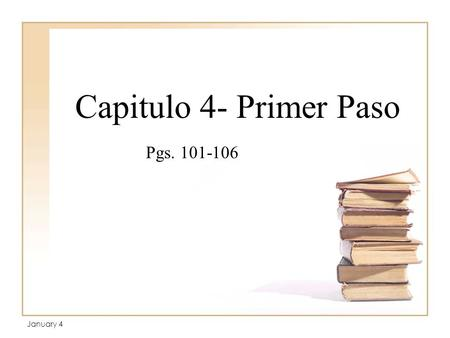 Capitulo 4- Primer Paso Pgs. 101-106 January 4. Review of Gustar 1.I like… 2.You like… 3.He/ She/ You (formal) like… 4.We like… 5.They/ You all like…