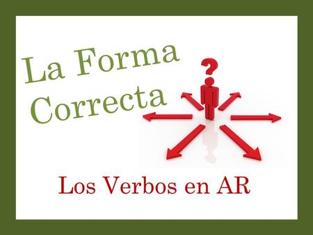 Los Verbos en AR La Forma Correcta. Set-Up and Play: This is a great activity to get students saying (or writing) complete sentences with correct verb.