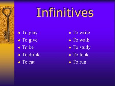Infinitives To play To give To be To drink To eat To write To walk To study To look To run.