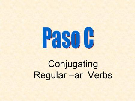 Conjugating Regular –ar Verbs