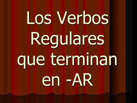 Los Verbos Regulares que terminan en -AR. Spanish Infinitive verbs have two parts. 1. The ENDING There are 3 possible endings for Spanish verb infinitives.