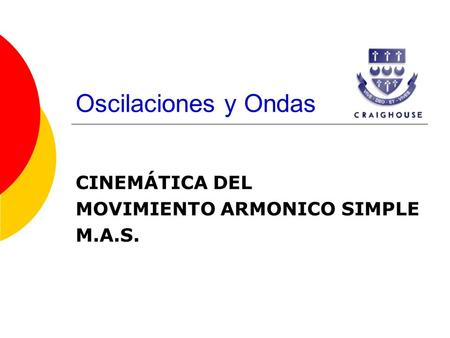 CINEMÁTICA DEL MOVIMIENTO ARMONICO SIMPLE M.A.S.