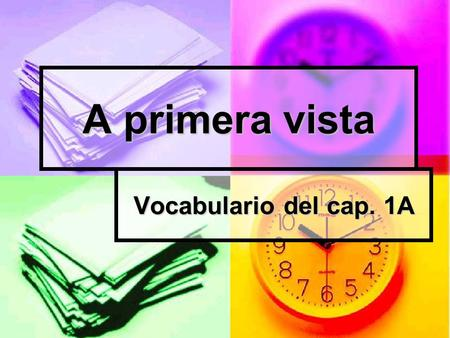A primera vista Vocabulario del cap. 1A.