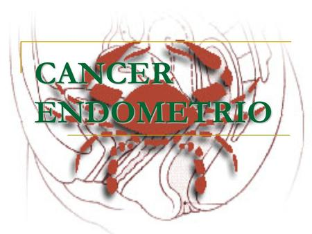 CANCER ENDOMETRIO.