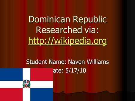 Dominican Republic Researched via:   Student Name: Navon Williams Date: 5/17/10.