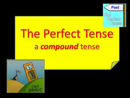 The Perfect Tense a compound tense. you have done The PERFECT tense is used to talk about something you have done. To form, you use the following structure: