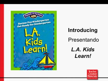 Introducing Presentando L.A. Kids Learn!. What is L.A. Kids Learn!? a parent-involvement resource for students in pre-kindergarten programs through fifth.