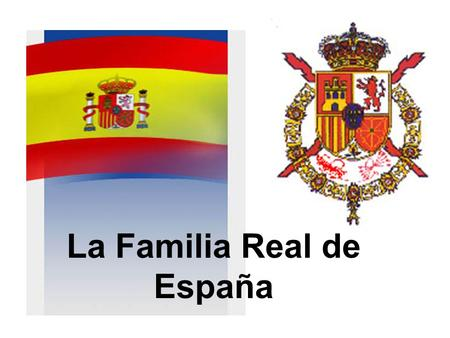 La Familia Real de España. La Familiathe Family El padrethe father La madrethe mother Los padresthe parents El hijothe son La hijathe daughter Esposohusband.