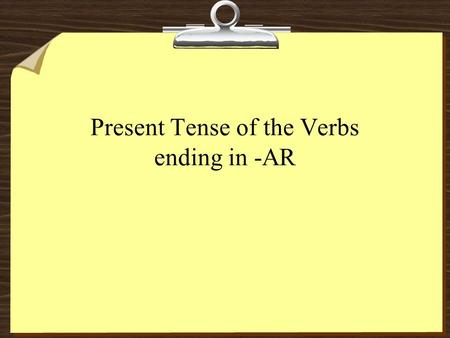Present Tense of the Verbs ending in -AR. hablar nadar cantar -ar This form is called infinitive.
