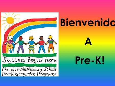 Bienvenido A Pre-K! Presenter welcomes participants and introduces MAF teachers, teacher assistants and support staff. Introduce any other staff who are.
