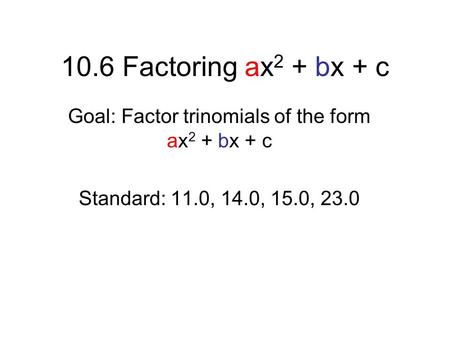 Goal: Factor trinomials of the form ax2 + bx + c
