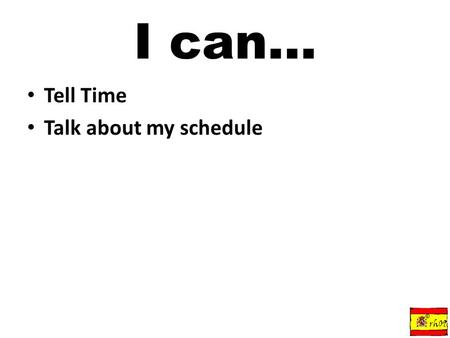 I can... Tell Time Talk about my schedule © rh09.