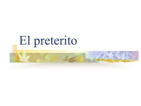 El preterito Preterite Verbs Preterite means past tense Preterite verbs deal withcompleted past action.