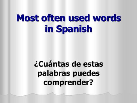 Most often used words in Spanish ¿Cuántas de estas palabras puedes comprender?