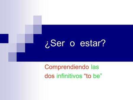 ¿Ser o estar? Comprendiendo las dos infinitivos to be.