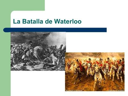 La Batalla de Waterloo.
