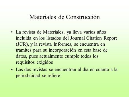 Materiales de Construcción La revista de Materiales, ya lleva varios años incluida en los listados del Journal Citation Report (JCR), y la revista Informes,