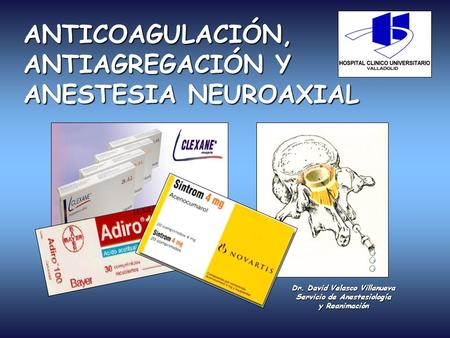 ANTICOAGULACIÓN, ANTIAGREGACIÓN Y ANESTESIA NEUROAXIAL