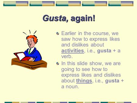 Gusta, again! Earlier in the course, we saw how to express likes and dislikes about activities, i.e., gusta + a verb. In this slide show, we are going.