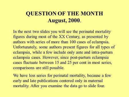 QUESTION OF THE MONTH August, 2000. In the next two slides you will see the perinatal mortality figures during most of the XX Century, as presented by.