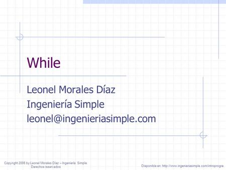 While Leonel Morales Díaz Ingeniería Simple Disponible en:  Copyright 2008 by Leonel.
