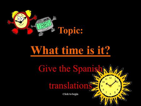 Topic: What time is it? Give the Spanish translations. Click to begin.