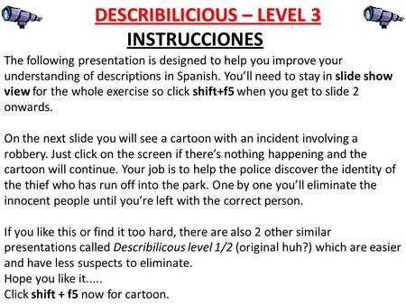 DESCRIBILICIOUS – LEVEL 3 The following presentation is designed to help you improve your understanding of descriptions in Spanish. Youll need to stay.