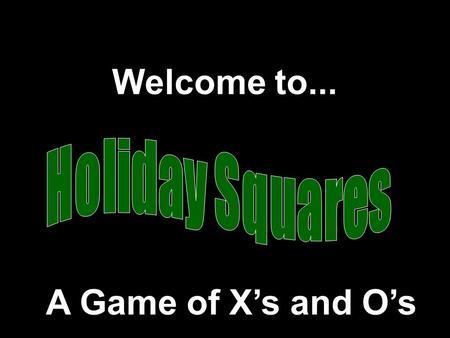 Welcome to... A Game of Xs and Os Modified from a game Developed by Presentation © 2000 - All rights Reserved