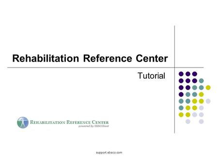 Support.ebsco.com Rehabilitation Reference Center Tutorial.
