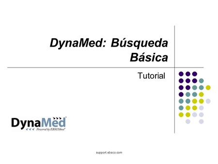 Support.ebsco.com DynaMed: Búsqueda Básica Tutorial.