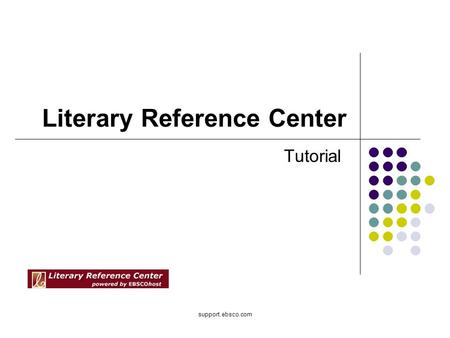 Support.ebsco.com Literary Reference Center Tutorial.