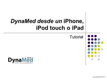 DynaMed desde un iPhone, iPod touch o iPad Tutorial Last updated 9/28/2011.
