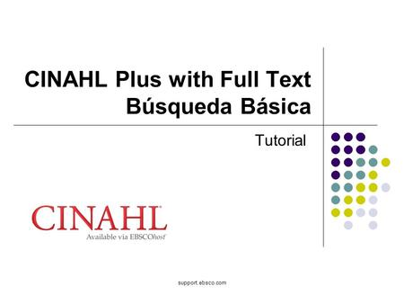 Support.ebsco.com CINAHL Plus with Full Text Búsqueda Básica Tutorial.