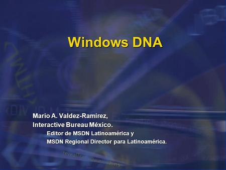 Windows DNA Mario A. Valdez-Ramírez, Interactive Bureau México.