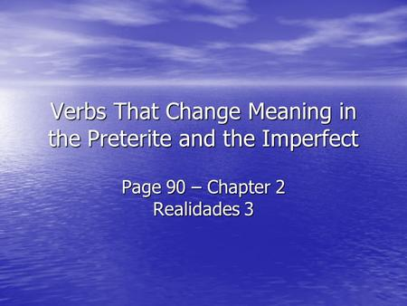 Verbs That Change Meaning in the Preterite and the Imperfect Page 90 – Chapter 2 Realidades 3.