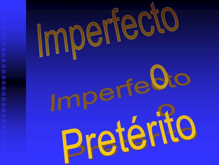 Imperfecto o Pretérito.