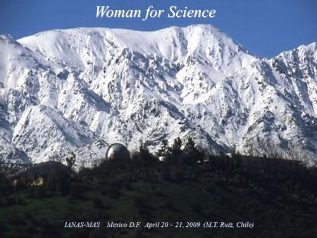 Woman for Science IANAS-MAS Mexico D.F. April 20 – 21, 2009 (M.T. Ruiz, Chile)