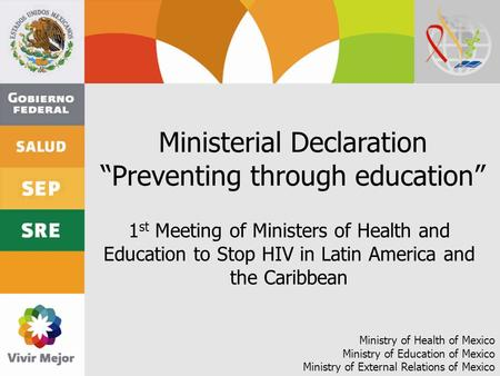 Ministerial Declaration Preventing through education 1 st Meeting of Ministers of Health and Education to Stop HIV in Latin America and the Caribbean Ministry.