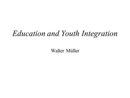 Education and Youth Integration Walter Müller. INDEX Breve síntesis del artículo Instrumentos de análisis: Bases Estructurales e Institucionales –Mercado.